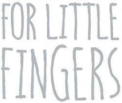 For Little Fingers